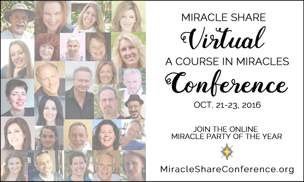 Miracle Share Virtual Conference (A Course in Miracles) Oct. 21-23, 2016 - MiracleShareConference.org